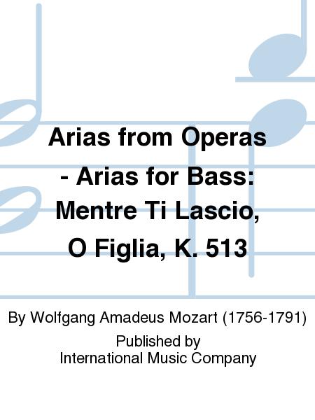 Arias from Operas - Arias for Bass: Mentre Ti Lascio, O Figlia, K. 513