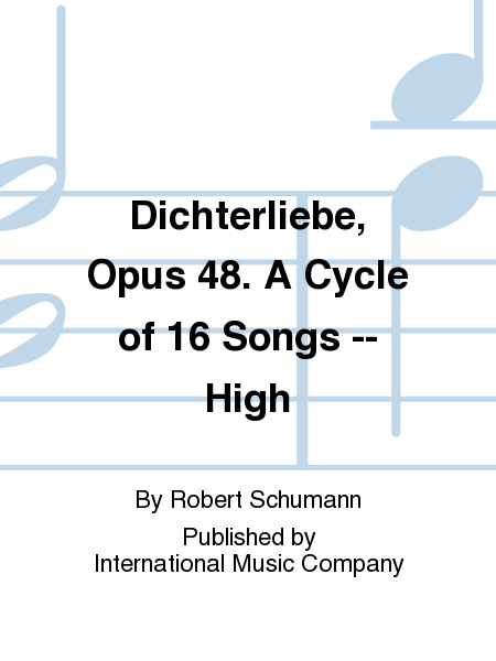 Dichterliebe, Opus 48. A Cycle of 16 Songs -- High