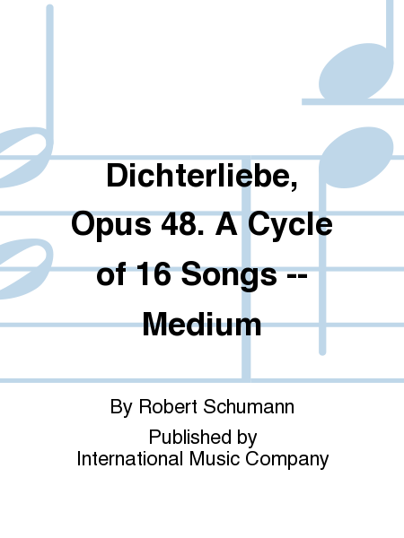 Dichterliebe, Opus 48. A Cycle of 16 Songs -- Medium
