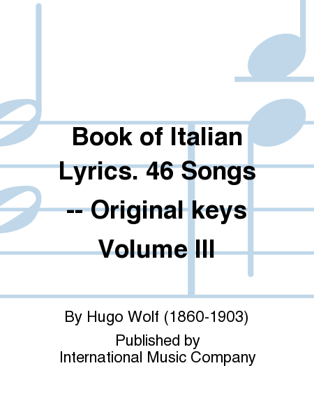 Book of Italian Lyrics. 46 Songs -- Original keys Volume III