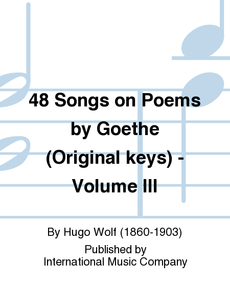 48 Songs on Poems by Goethe (Original keys) - Volume III