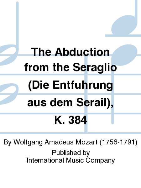 The Abduction from the Seraglio (Die Entfuhrung aus dem Serail), K. 384