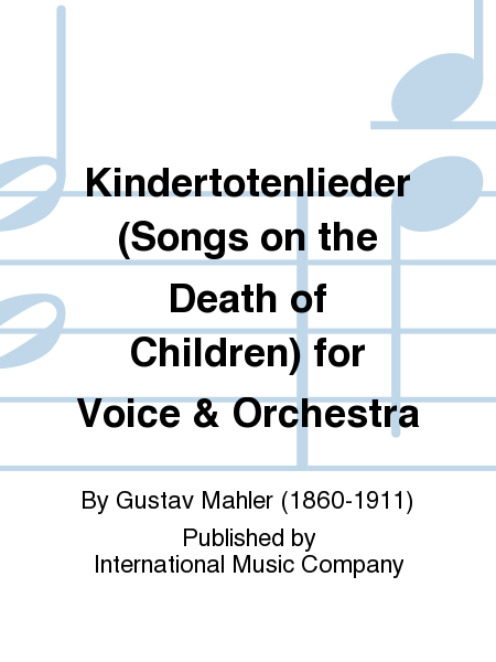 Kindertotenlieder (Songs on the Death of Children) for Voice & Orchestra