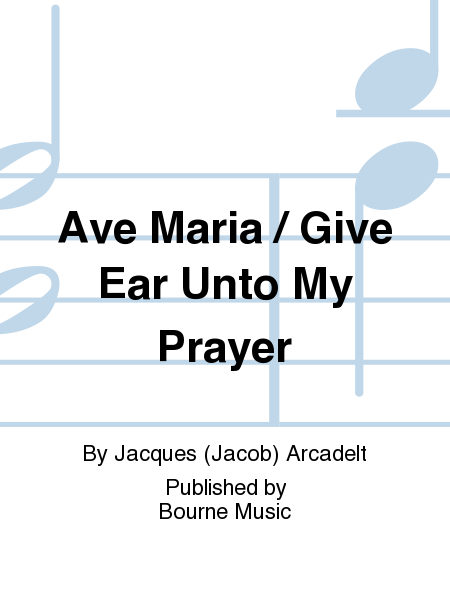 Ave Maria / Give Ear Unto My Prayer