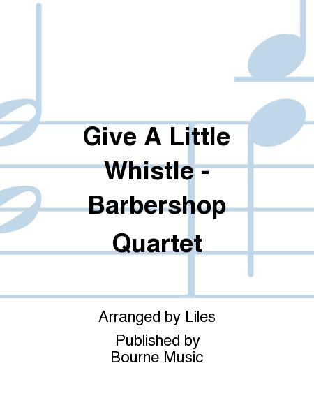 Give A Little Whistle - Barbershop Quartet