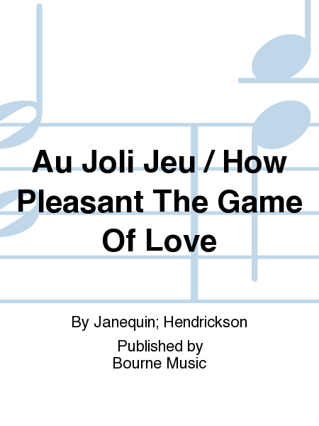Au Joli Jeu / How Pleasant The Game Of Love