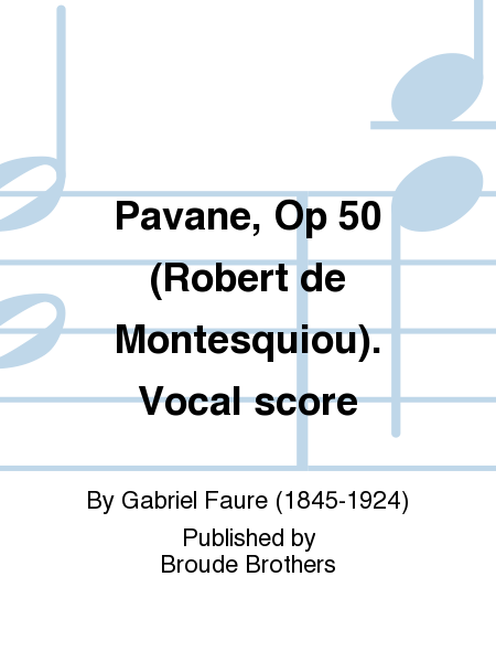 Pavane, Op 50 (Robert de Montesquiou). Vocal score