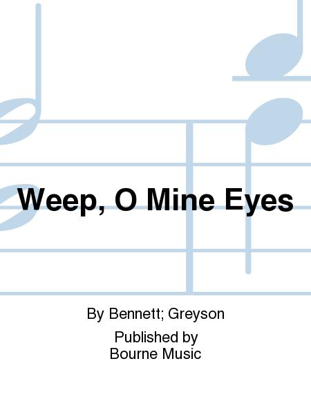 Weep, O Mine Eyes