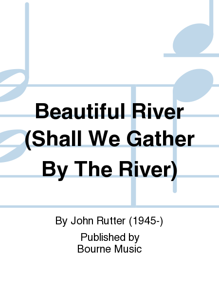 Beautiful River (Shall We Gather By The River)
