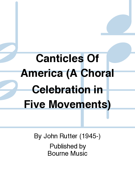 Canticles Of America (A Choral Celebration in Five Movements)