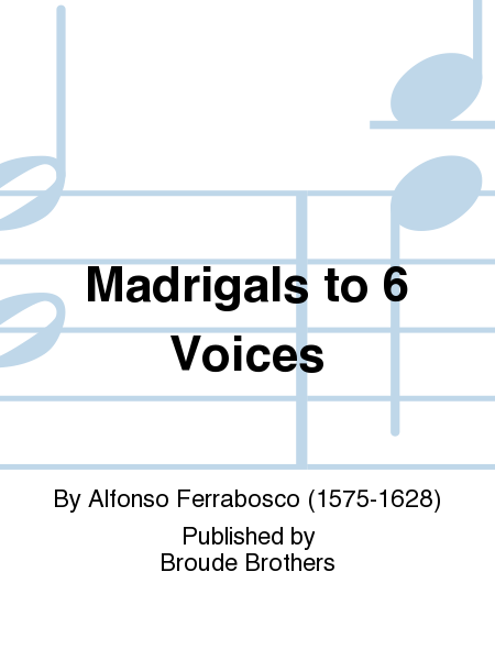Madrigals to 6 Voices