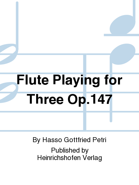 Flute Playing for Three Op. 147