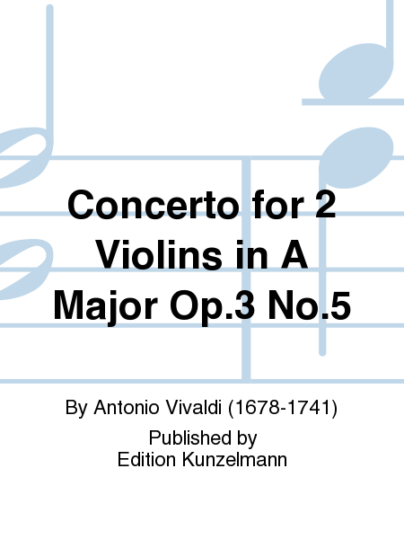 Concerto for 2 Violins in A Major Op. 3 No. 5