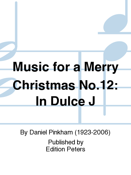 Music for a Merry Christmas No.12: In Dulce J