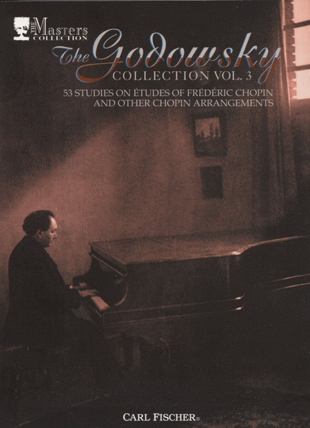Godowsky Collection, Volume 3 - 53 Studies On Etudes Of Frederic Chopin And Other Chopin Arrangements