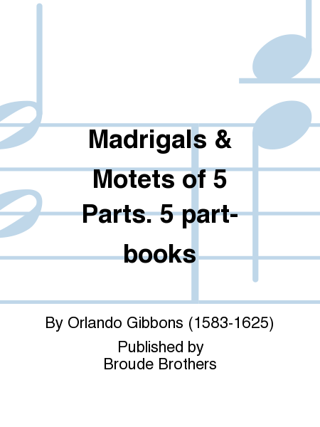 Madrigals & Motets of 5 Parts. 5 part-books