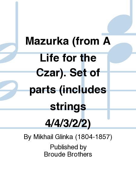 Mazurka (from A Life for the Czar). Set of parts (includes strings 4/4/3/2/2)