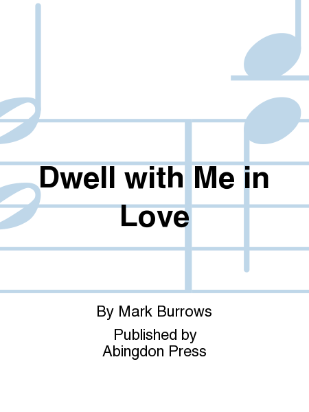 Dwell With Me in Love