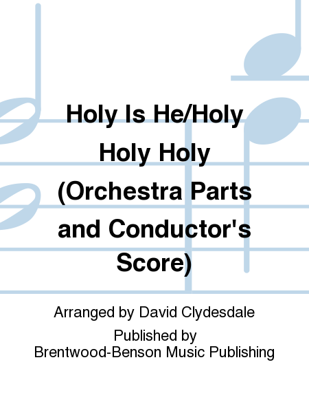 Holy Is He/Holy Holy Holy (Orchestra Parts and Conductor's Score)