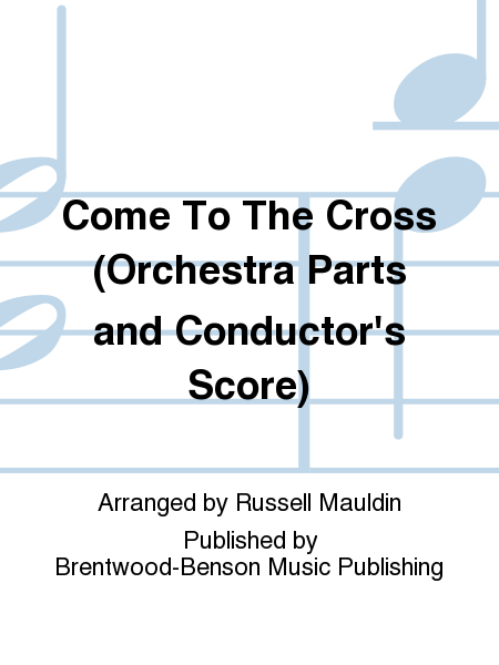 Come To The Cross (Orchestra Parts and Conductor's Score)
