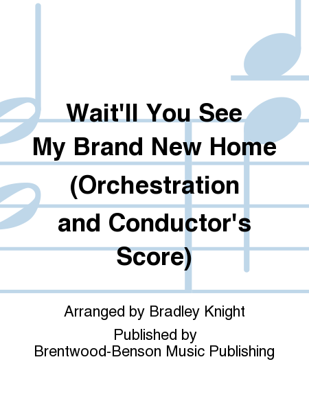 Wait'll You See My Brand New Home (Orchestration and Conductor's Score)