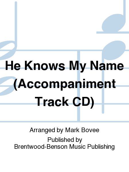 He Knows My Name (Accompaniment Track CD)