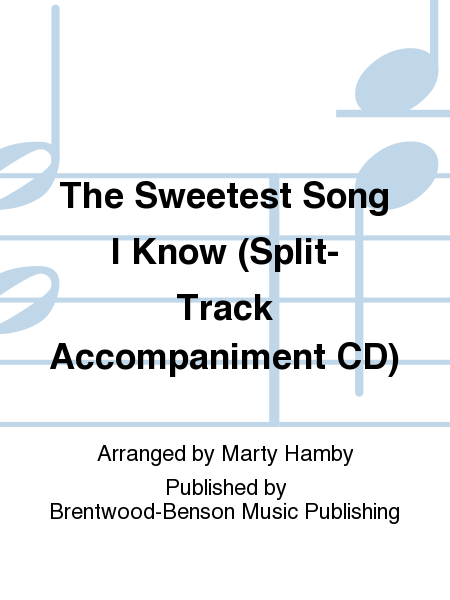The Sweetest Song I Know (Split-Track Accompaniment CD)
