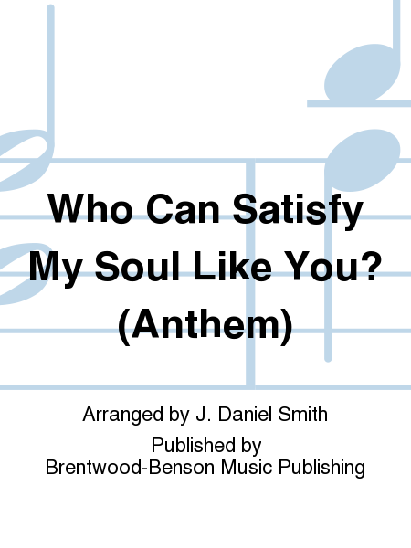 Who Can Satisfy My Soul Like You? (Anthem)
