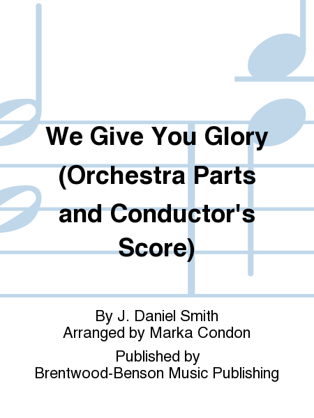 We Give You Glory (Orchestra Parts and Conductor's Score)