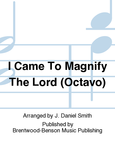 I Came To Magnify The Lord (Octavo)