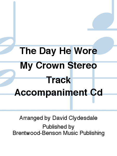 The Day He Wore My Crown Stereo Track Accompaniment Cd