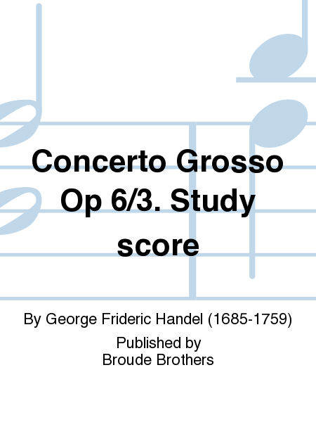 Concerto Grosso Op 6/3. Study score