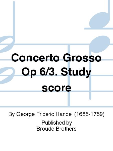 Concerto Grosso Op 6/3. Study score