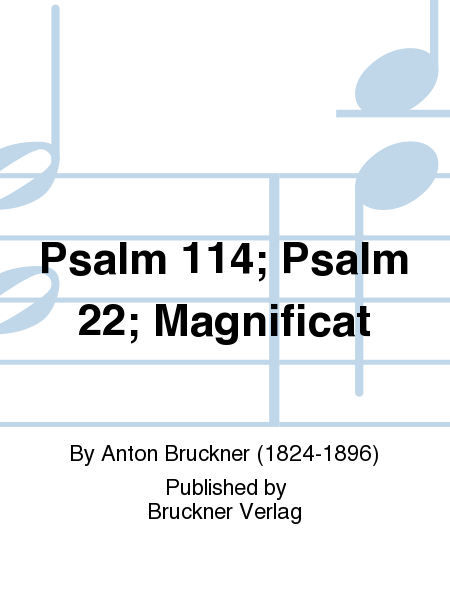 Psalm 114; Psalm 22; Magnificat