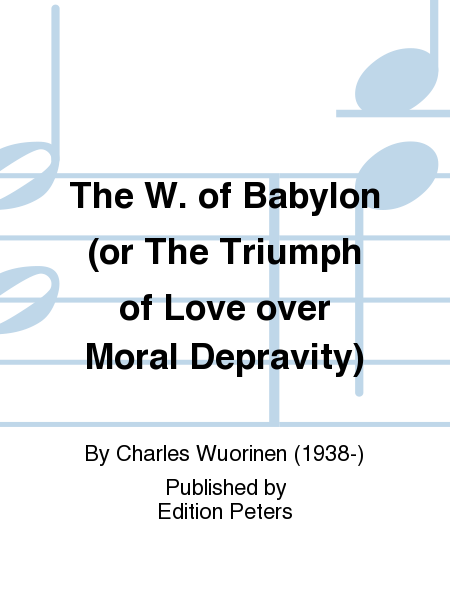 The W. of Babylon (or The Triumph of Love over Moral Depravity)