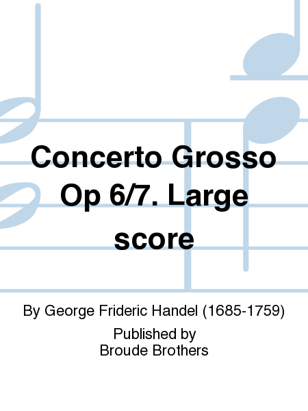 Concerto Grosso Op 6/7. Large score
