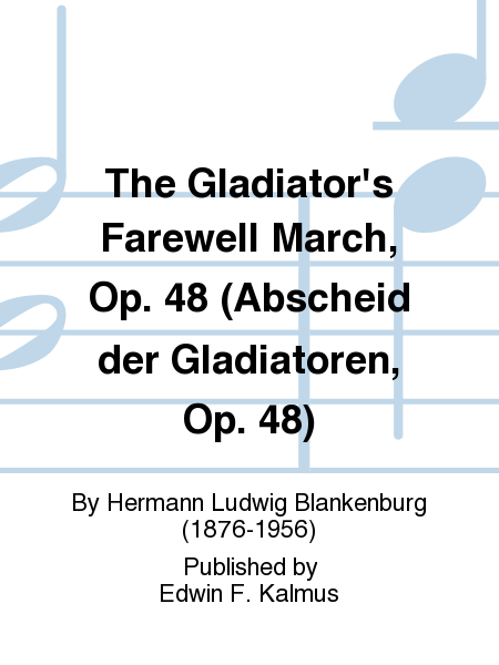 The Gladiator's Farewell March, Op. 48 (Abscheid der Gladiatoren, Op. 48)