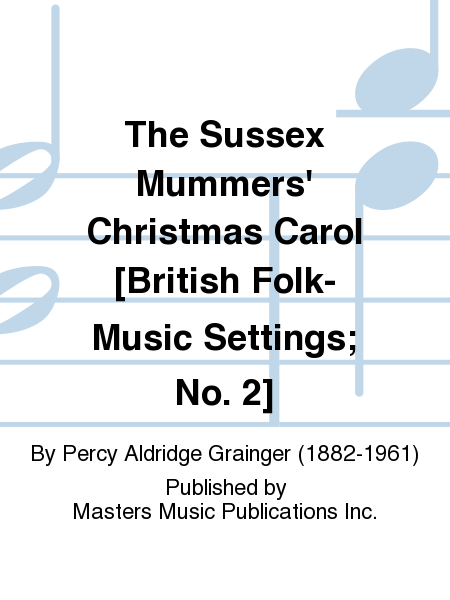 The Sussex Mummers' Christmas Carol [British Folk-Music Settings; No. 2]