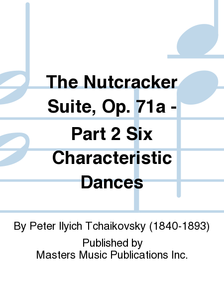 The Nutcracker Suite, Op. 71a - Part 2 Six Characteristic Dances