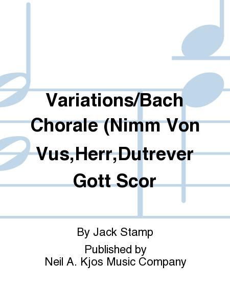 Variations/Bach Chorale (Nimm Von Vus,Herr,Dutrever Gott Scor