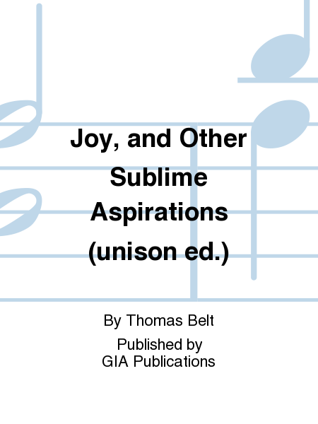 Joy, and Other Sublime Aspirations (unison ed.)