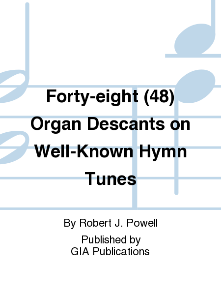 Forty-eight (48) Organ Descants on Well-Known Hymn Tunes