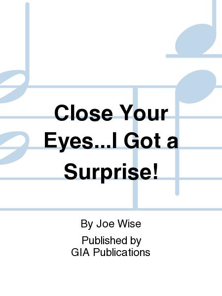 Close Your Eyes...I Got a Surprise!
