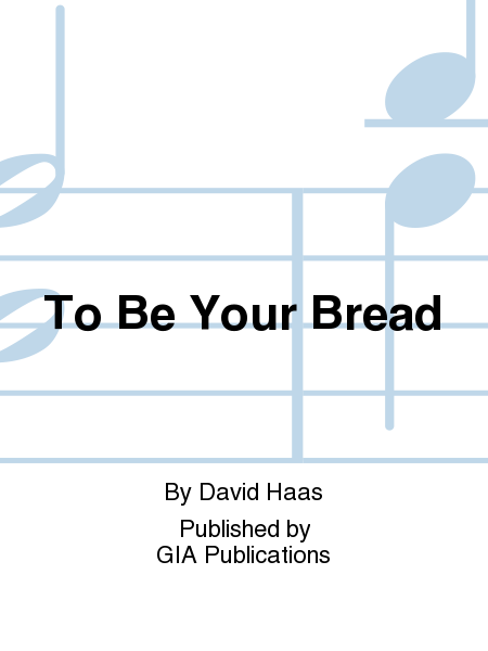 To Be Your Bread