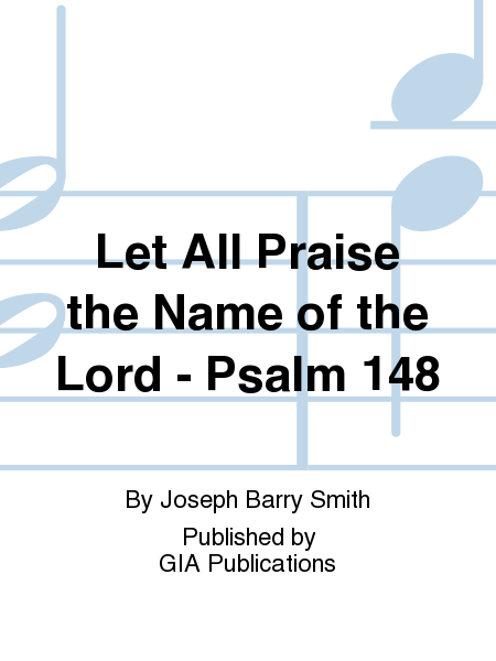 Let All Praise the Name of the Lord - Psalm 148