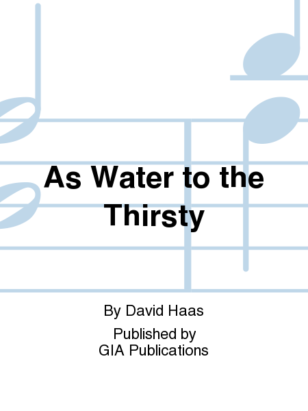 As Water to the Thirsty