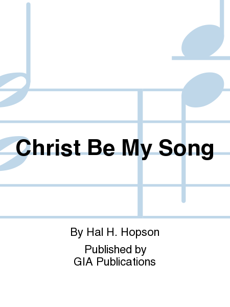 Christ Be My Song