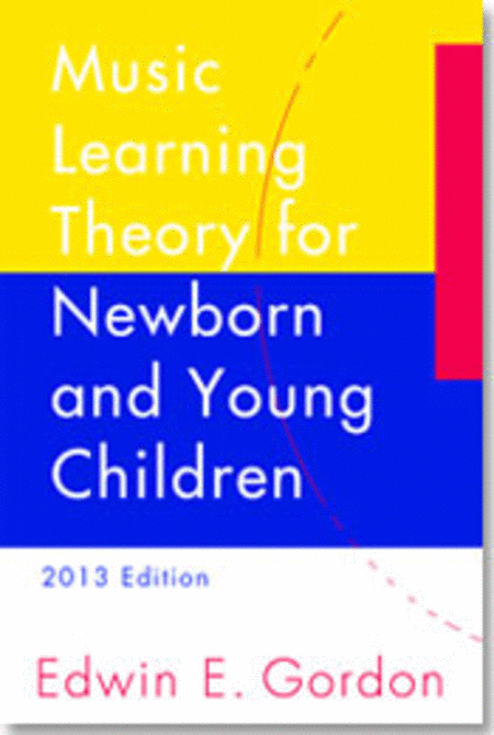 A Music Learning Theory for Newborn and Young Children: 2013 Edition