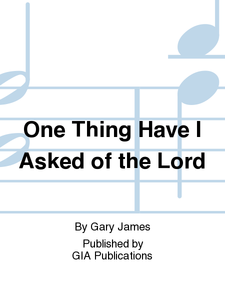 One Thing Have I Asked of the Lord