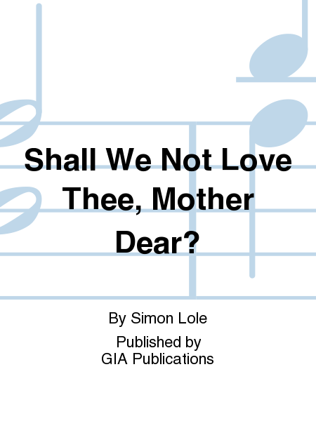 Shall We Not Love Thee, Mother Dear?